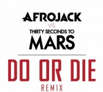 Afrojack vs. Thirty Seconds To Mars – Do Or Die (Remix) (Club Version)
