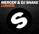 Mercer & DJ Snake – Lunatic (Original Mix)