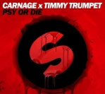Carnage X Timmy Trumpet – PSY Or DIE