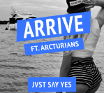 JVST SAY YES – Arrive (Ft Arcturians) [FREE DOWNLOAD]