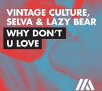 Vintage Culture, Selva, & Lazy Bear – Why Don't U Love
