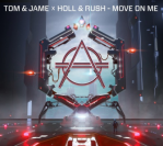 Tom & Jame X Holl & Rush – Move On Me