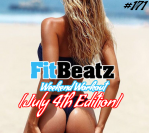 *NEW* FitBeatz – The Weekend Workout 171 [July 4th Edition]